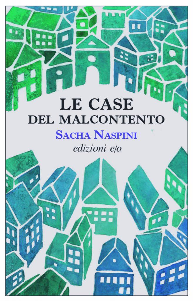 Le Case del malcontento; di Sacha Naspini, Edizioni E/O