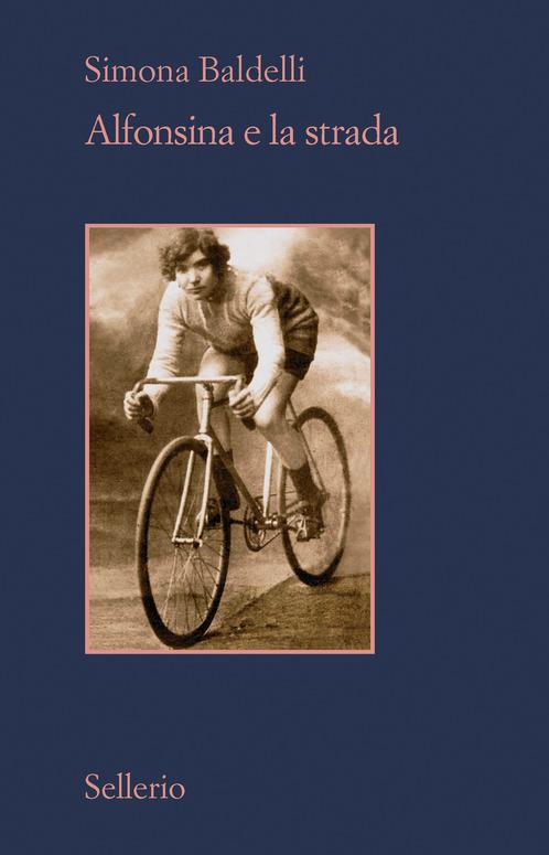 'Alfonsina Strada: una ciclista al Giro d'Italia'; Simona Baldelli - Sellerio